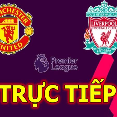 Nhận định MU vs Liverpool, 22h30 ngày 2/5