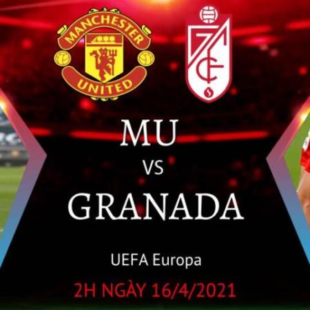 Nhận định MU vs Granada (02h00 ngày 16/4)